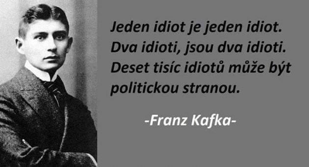 Ten Kafkov výrok naozaj nepotrebuje ďalší komentár a každému je hneď jasné, že koho resp. ktorej politickej strany sa to týka.